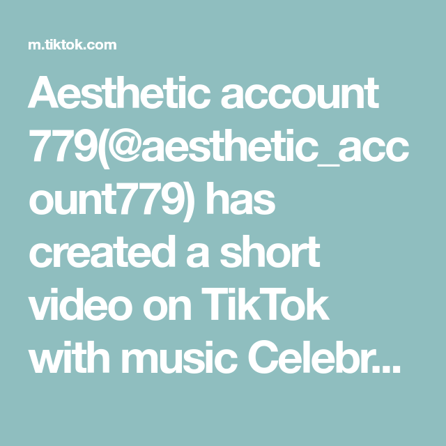 Aesthetic Account 779 Aesthetic Account779 Has Created A Short Video On Tiktok With Music Celebrate The Good Times Fyp Foryou Good Times Music Celebrities