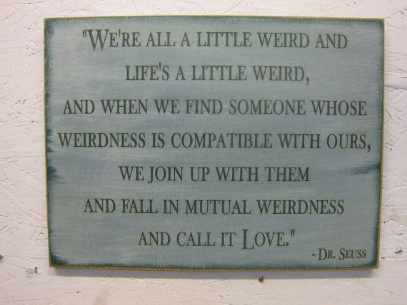 Rustic Sign With Dr Seuss Saying Were All A Little Weird And