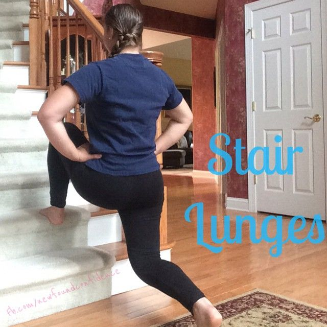 Stair lunges: Skip one step. Make sure your front knee does not go over your toes and your back knee is 90 degrees