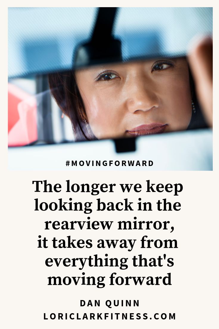 The Longer We Keep Looking Back In The Rearview Mirror It Takes Away From Everything That S Moving Forward Dan Quinn Moving Forward Light In The Dark Moving