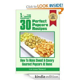 Kindle #1 Bestseller - 30 Perfect Popcorn Recipes : How to Make Sweet & Savory Gourmet Popcorn at Home (The Green Gourmet) from Author Lori-Jane Stewart #savory_popcorn #sweet_popcorn #popcorn #gourmet_popcorn