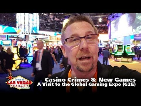 Casino Crimes & New Games: A Visit to the Global Gaming Expo (G2E) – LiLV #283 – (Las) Vegas Video Network (2.0)