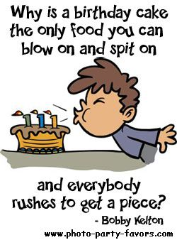 Why is a birthday cake the only food you can blow on and spit on