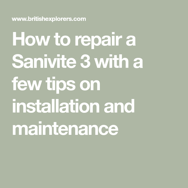 How To Repair A Sanivite 3 With Few Tips On Installation And Maintenance