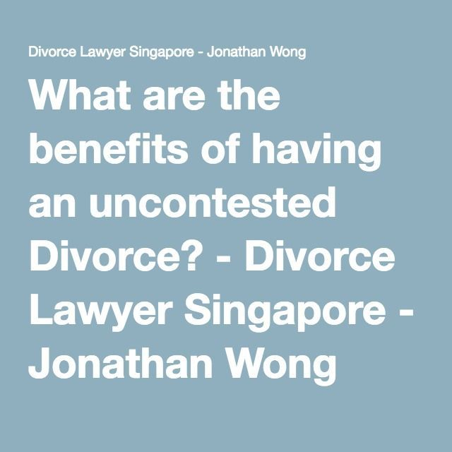 What are the benefits of having an uncontested divorce divorce what are the benefits of having an uncontested divorce divorce lawyer singapore jonathan solutioingenieria Image collections