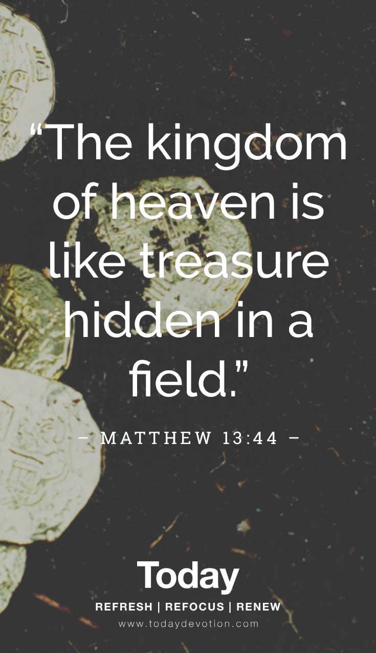 The kingdom of heaven is like treasure hidden in a field