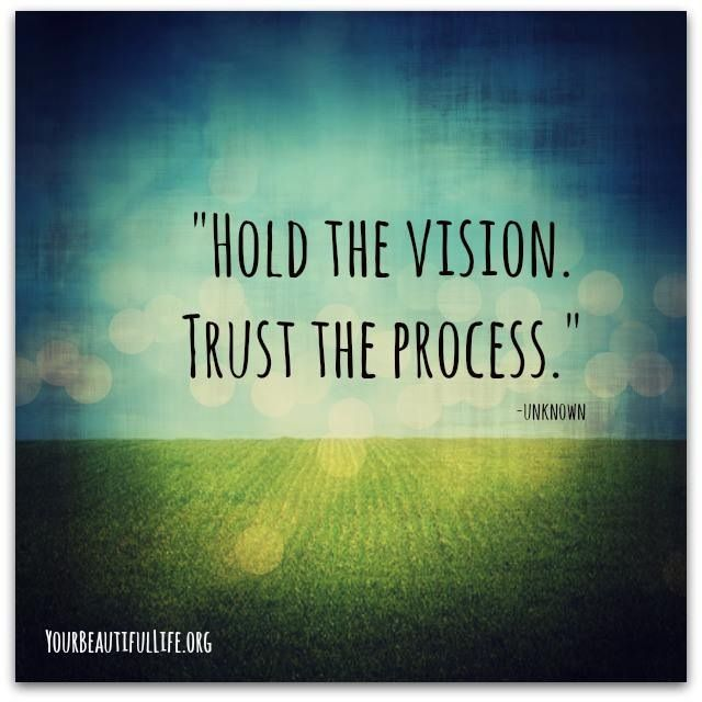 Hold The Vision Trust The Process Inspirational Quotes Quotes