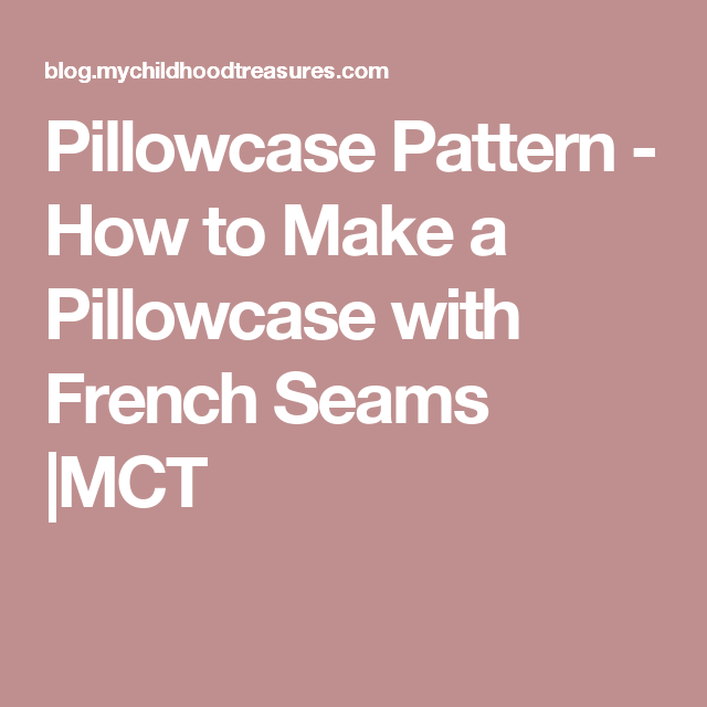 Pillowcase Pattern - How to Make a Pillowcase with French Seams |MCT