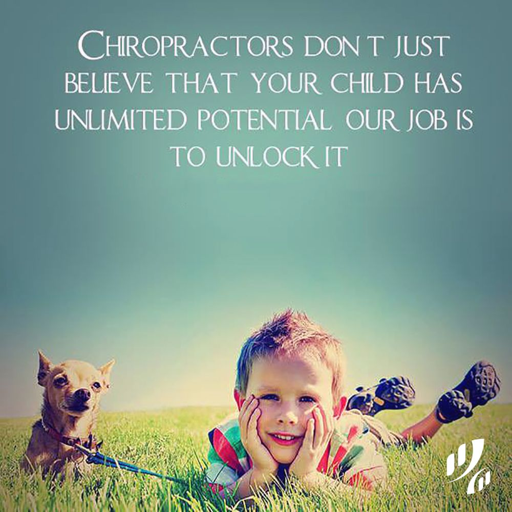 Chiropractors don\'t just believe that your child has unlimited ...