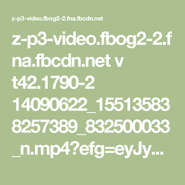 z-p3-video.fbog2-2.fna.fbcdn.net v t42.1790-2 14090622_155135838257389_832500033_n.mp4?efg=eyJybHIiOjQxMCwicmxhIjo1MTIsInZlbmNvZGVfdGFnIjoic3ZlX3NkIn0%3D&oh=d63ccc146b5c171c16aaeaae4b561201&oe=59FEA998