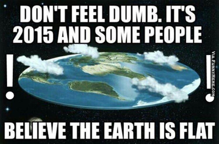 Funny Memes For Dumb People : Funny memes flat earth society flat earth flat brains pinterest