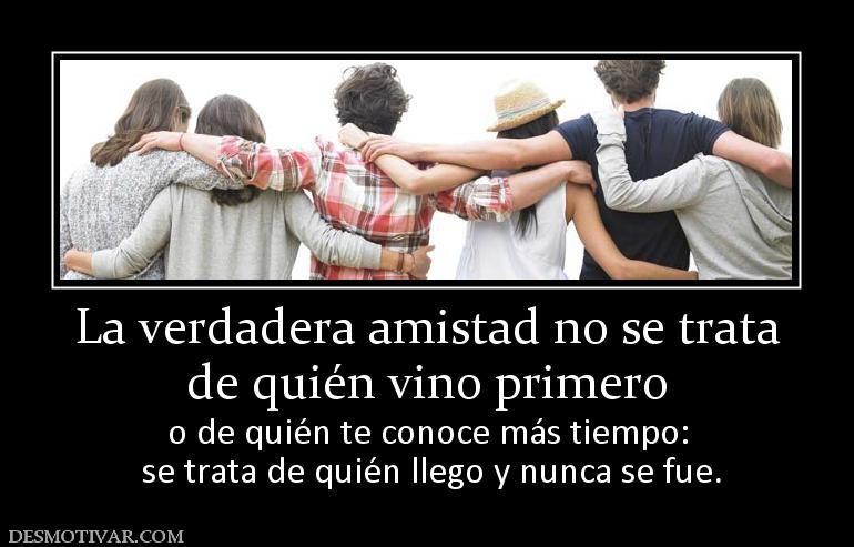 La+verdadera+amistad+no+se+trata+de+quién+vino+primero++o ...