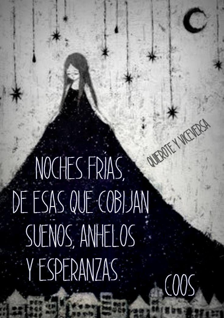 Noches Frias De Esas Que Cobijan Suenos Anhelos Y Esperanzas Fria Frases Noche Fria Anhelo