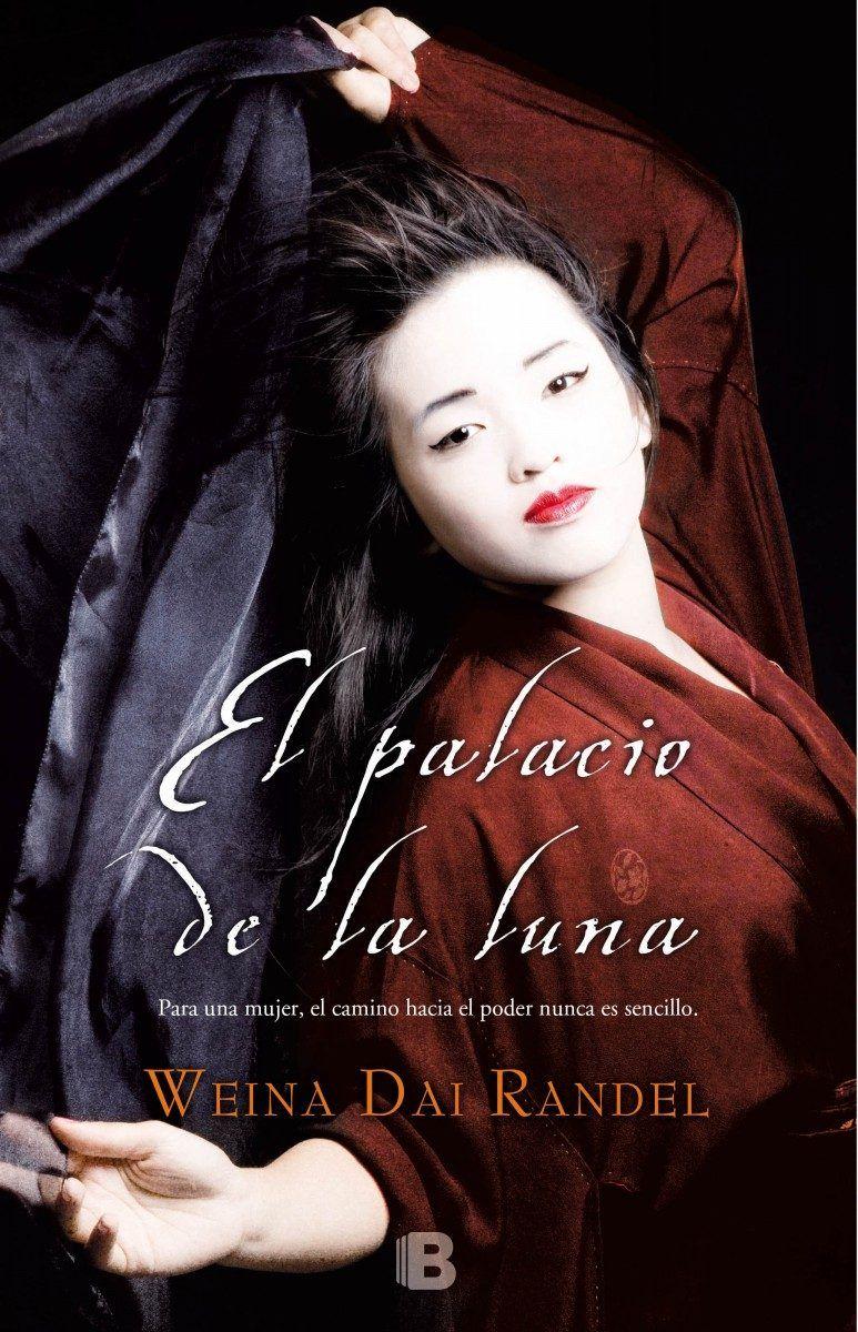 El Palacio De La Luna Weina Dai Randel Novela Histórica Antigua China China Imperial Ediciones B Megustaleer Emperatriz Wu Novela Historica Emperador