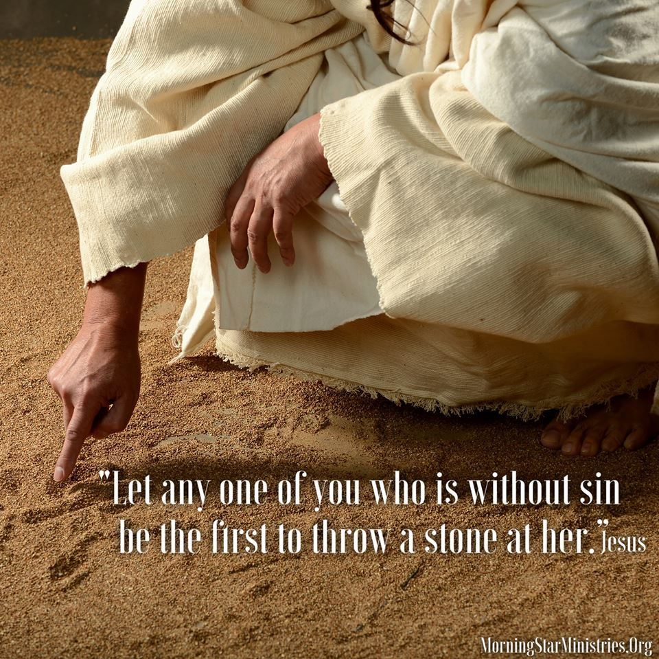 John 8:7 (KJV) 7 So when they continued asking him, he lifted up himself, and said unto them, He that is without sin among you, let him first  cast… | Pinteres…
