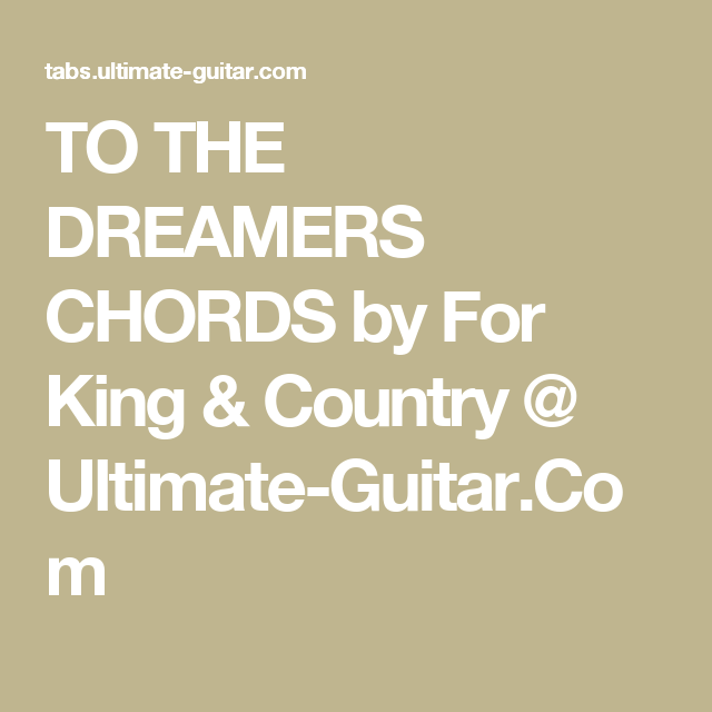 TO THE DREAMERS CHORDS by For King & Country @ Ultimate-Guitar.Com ...