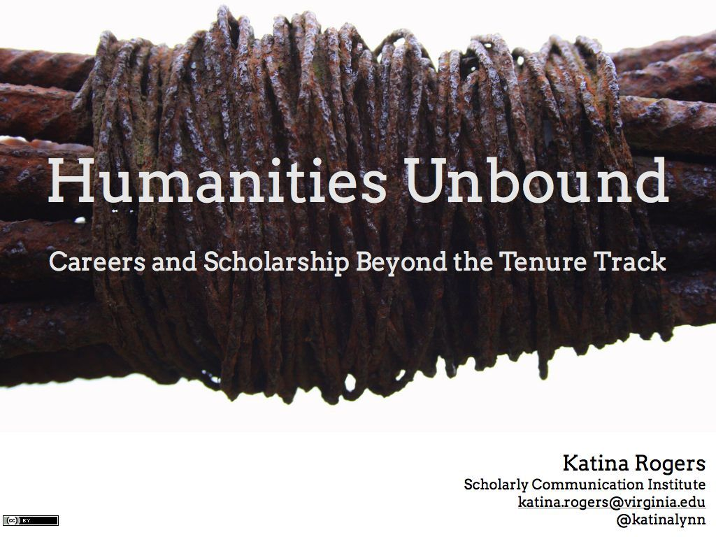 "Humanities Unbound: Careers & Scholarship Beyond the Tenure Track. ""alt-ac"" community or ""alternative academic"""