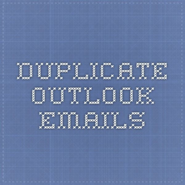 Duplicate Outlook emails Geek Pinterest