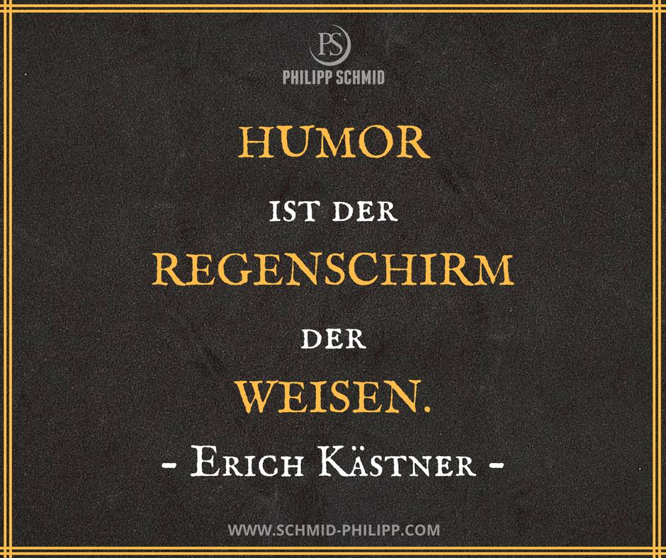Humor ist der Regenschirm der Weisen. - Erich Kästner -   Wahre ...