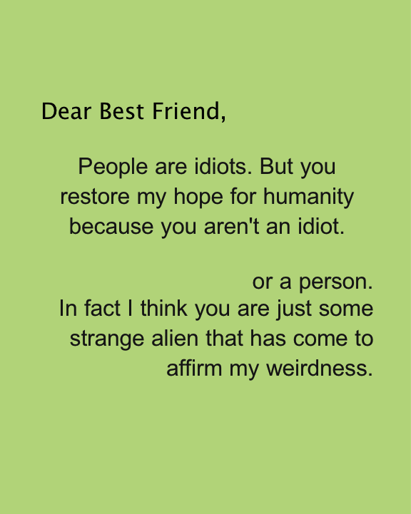 Dear Best Friend. Daily Odd Compliment. Alien Weirdness. Weird