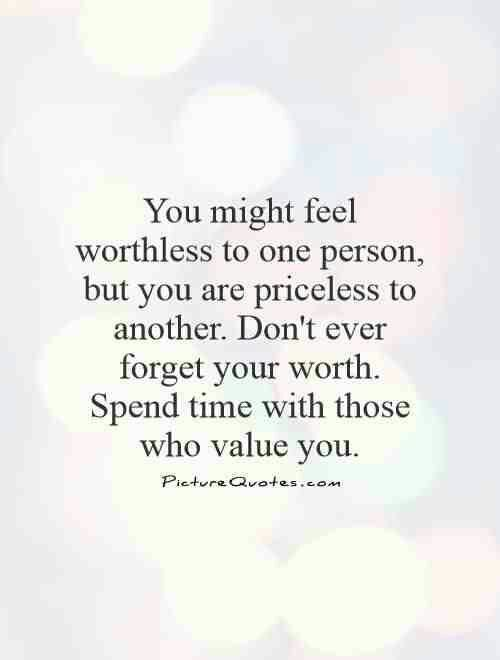 Dont Forget Your Worth Spend Time With Those Who Value You