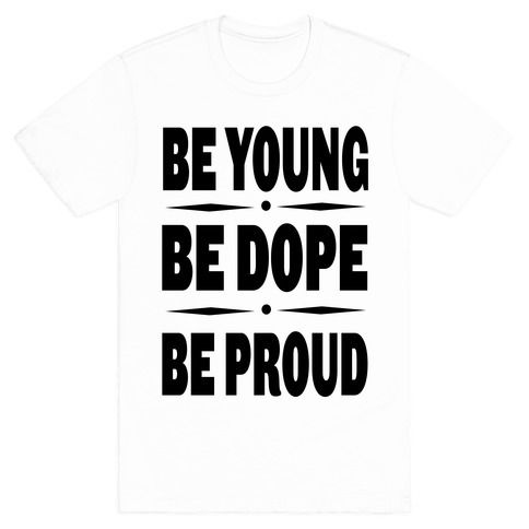 Be+Young+Be+Dope+Be+Proud