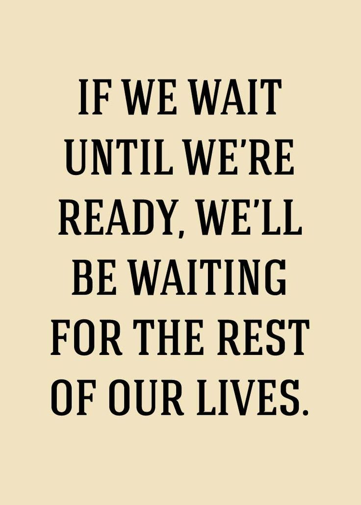 Inspirational And Motivational Quotes Dont Wait Quotes Sayings