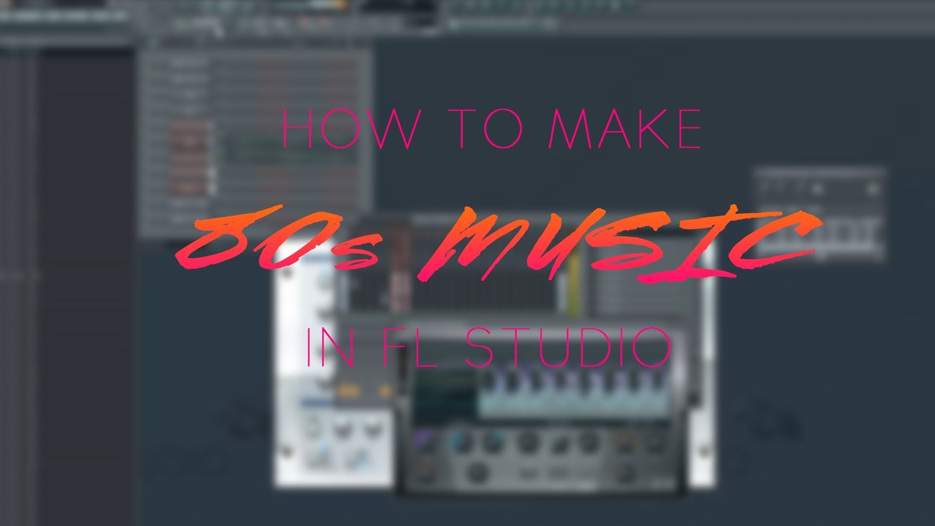 FL Studio Synthwave Tutorials Make 80s influenced music