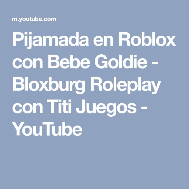 Pijamada En Roblox Con Bebe Goldie Bloxburg Roleplay Con Titi