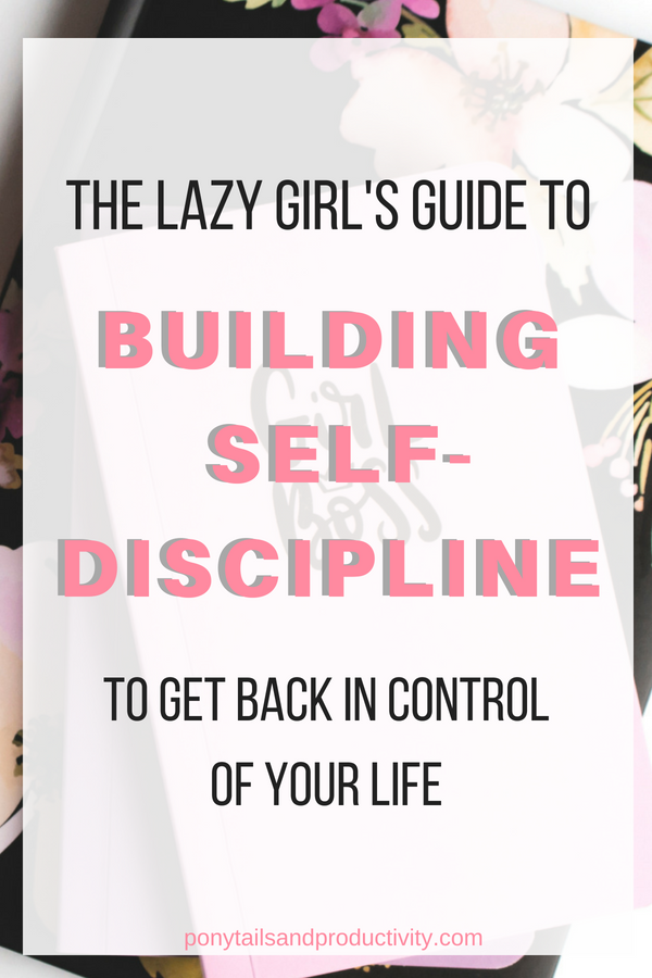 How to Build Self Discipline (the lazy girl's guide) - Ponytails and Productivity