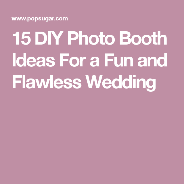 15 DIY Photo Booth Ideas For a Fun and Flawless Wedding | Projects