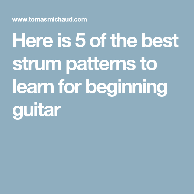 Here is 5 of the best strum patterns to learn for beginning guitar ...