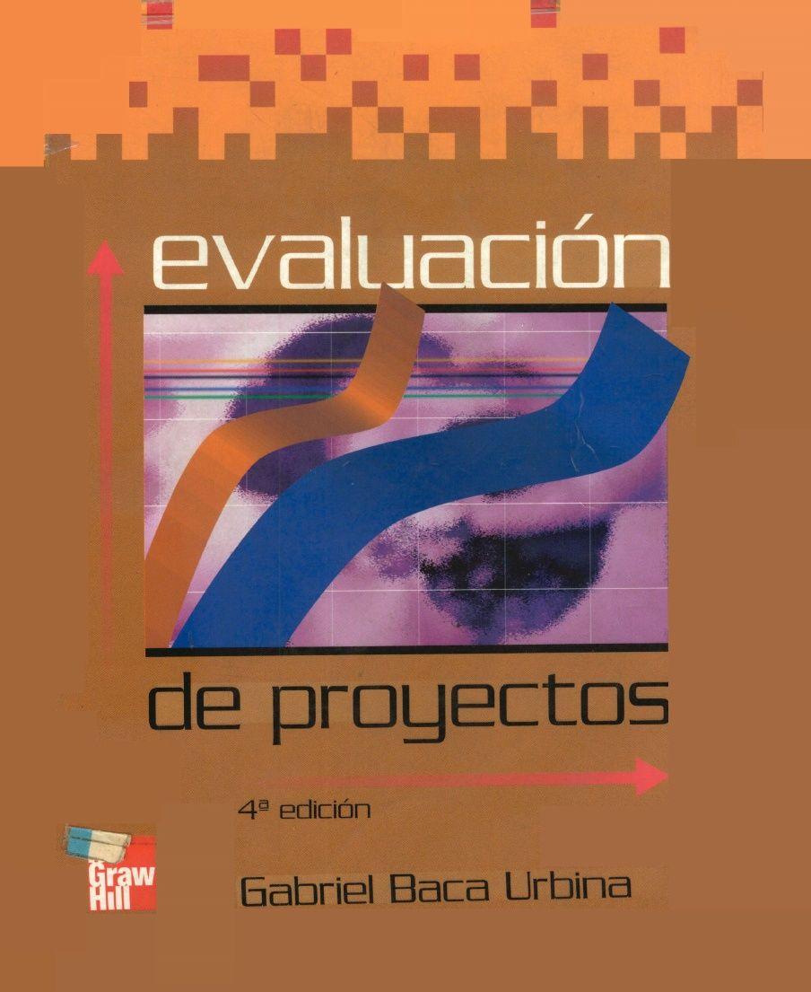Evaluacion de Proyectos (Gabriel Baca Urbina) - 4ta. Edicion | wen | Evaluacion de proyectos