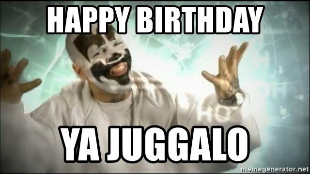 Happy Birthday Ya Juggalo Insane Clown Posse Sticks And Stones