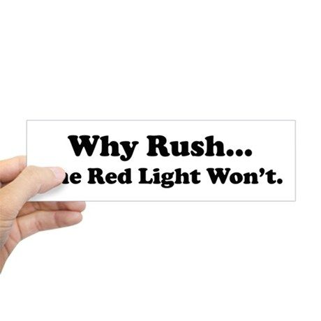 Why rush the red light wont bumper bumper sticker on cafepress com
