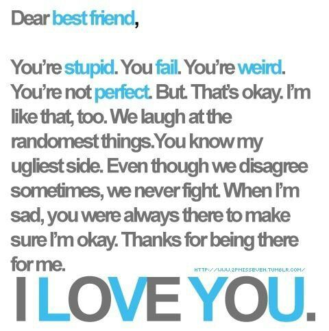 I wouldn't say stupid...but...dear best friend. <3