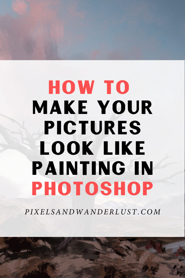 How To Make Your Pictures Look Like Paintings in