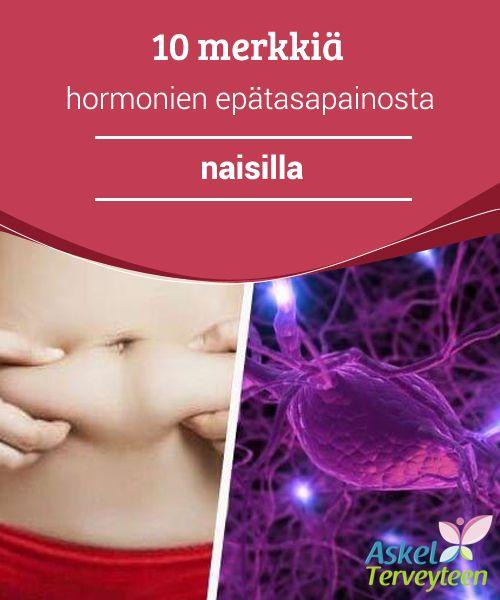 10 merkkiä hormonien epätasapainosta naisilla  Osa seuraavista oireista voi liittyä myös muihin terveysvaivoihin, joten muista tarkistaa asia lääkärissä. Älä lähde diagnosoimaan itse itseäsi, vaan kerro ammattilaiselle vaivoistasi.