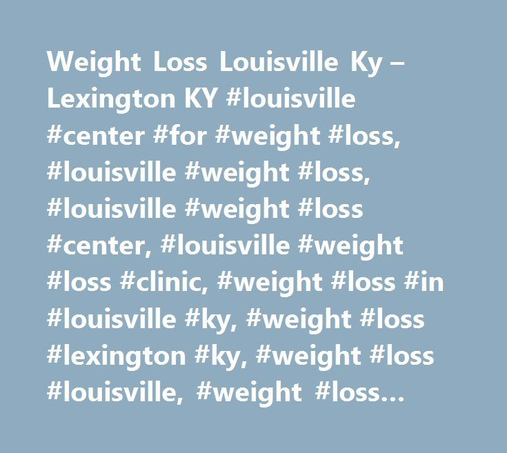 Weight Loss Louisville Ky Lexington Ky Louisville Center For