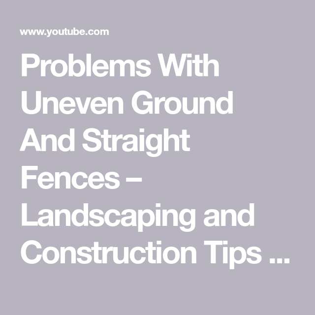 Problems With Uneven Ground And Straight Fences Landscaping And Construction Tips Youtube In 2020 Fence Landscaping Fence Landscape