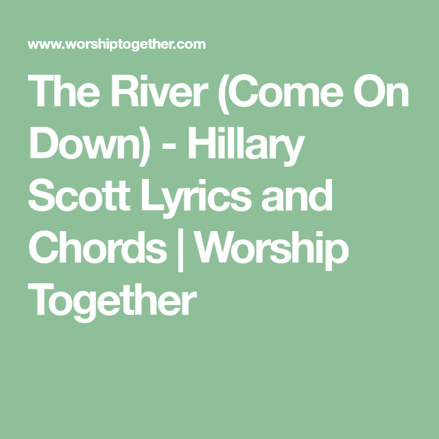 The River (Come On Down) - Hillary Scott Lyrics and Chords | Worship ...