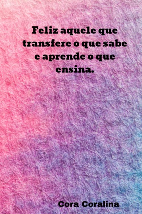 Cora Coralina Frases Reflexao Pensamentos Frases Frases Motivacionais