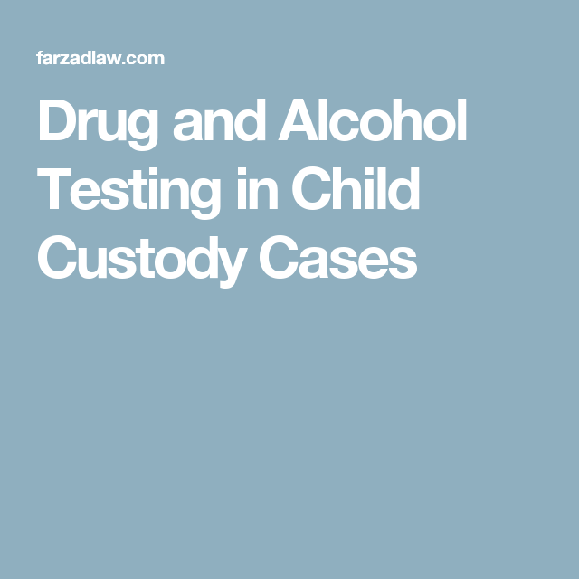 Drug and Alcohol Testing in Child Custody Cases | Class