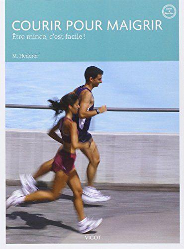 Amazon Fr Courir Pour Maigrir Etre Mince C Est Facile Markus Hederer Livres Courir Pour Maigrir Pour Maigrir Fitness