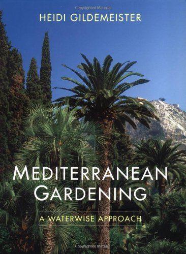 Mediterranean Gardening: A Waterwise Approach by Heidi ...