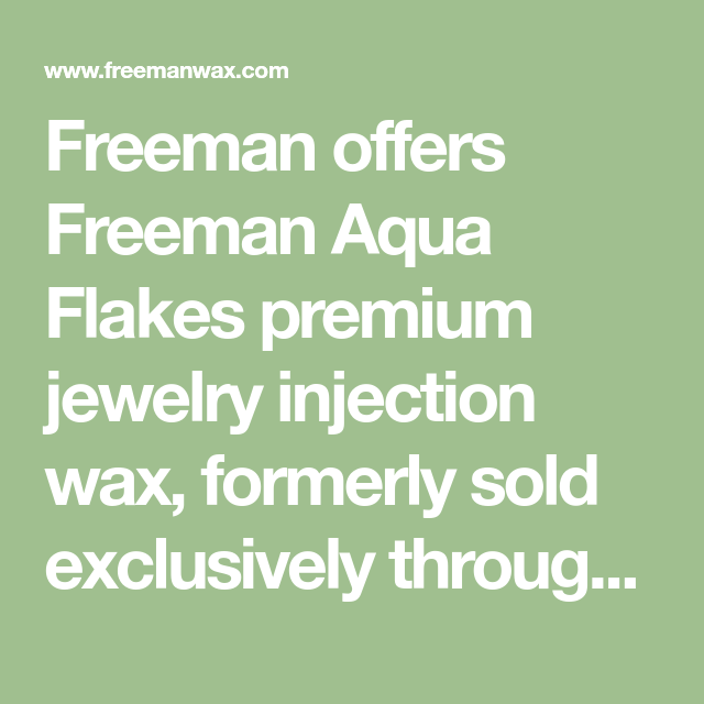 Freeman Offers Freeman Aqua Flakes Premium Jewelry Injection Wax Formerly Sold Exclusively Through Kerr And Now Exclusively Through Fre Freeman Injections Wax