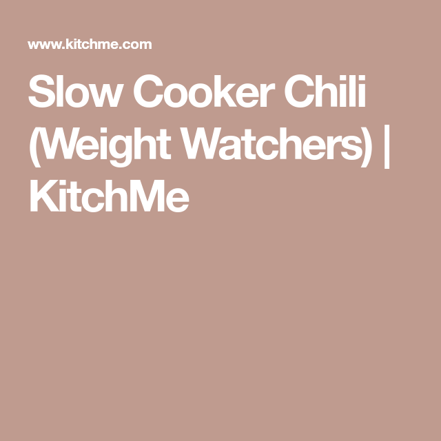Slow Cooker Chili (Weight Watchers) | KitchMe