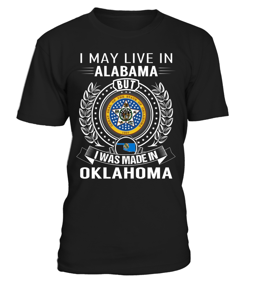 I May Live in Alabama But I Was Made in Oklahoma State T-Shirt V2 #OklahomaShirts