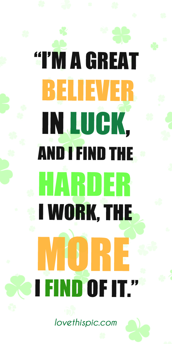 I M A Great Believer Day Happy Wise Work Harder Luck Pinterest Pinterest Quotes St Patrick S Day Quotes St Patricks Day Quotes Fun Quotes Funny Funny Quotes