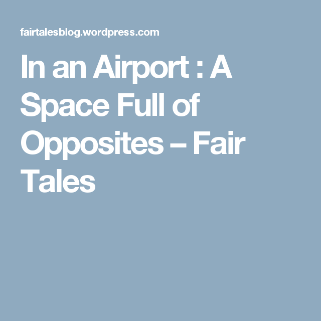 In an Airport : A Space Full of Opposites – Fair Tales